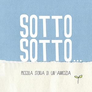 Sotto Sotto, di Marta Oitana e Elena Pauselli